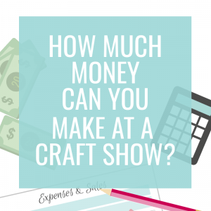 How Much Can You Make At A Craft Fair?