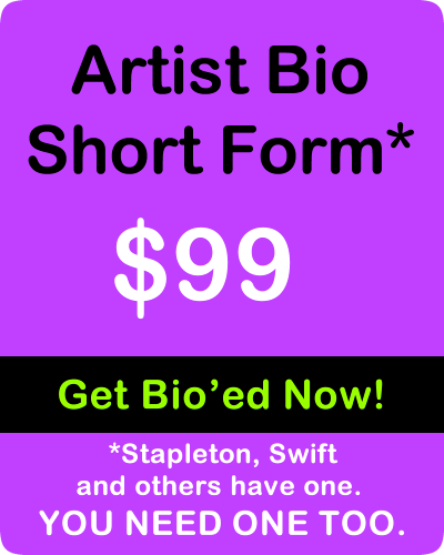 Artist Short Form Bio - Stapleton, Swift and others have one. YOU NEED ONE TOO.