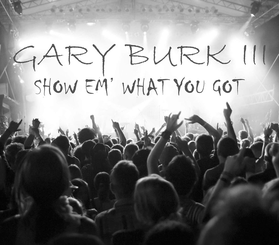 Gary Burk III – Show Em What You Got cover