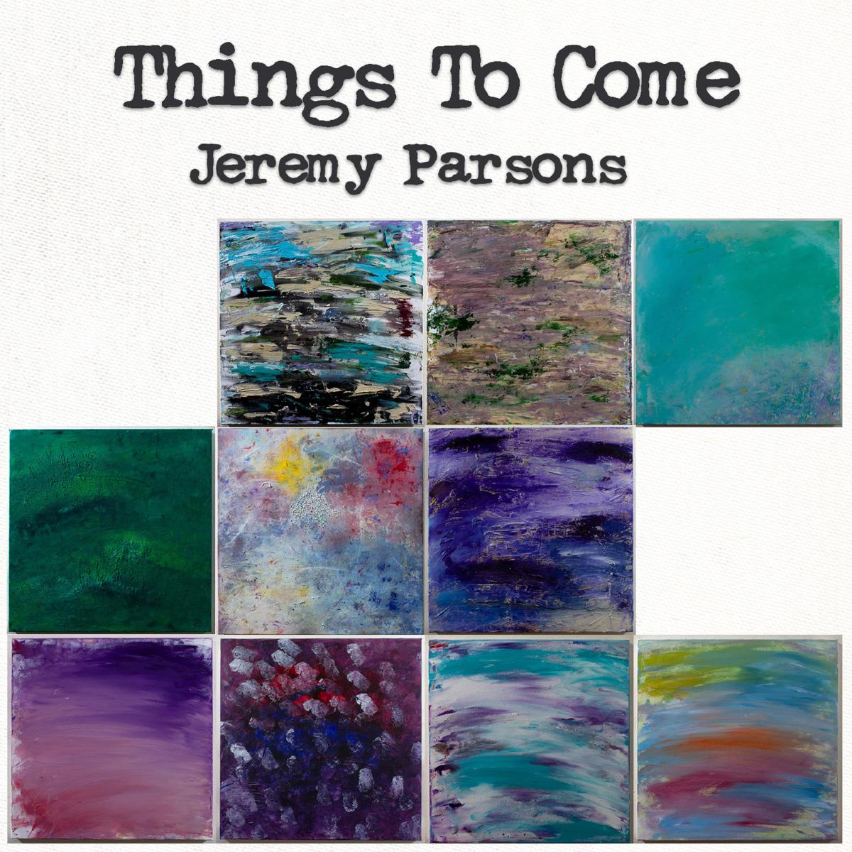 "Jeremy Parsons Is Both Strong And Intimate On ""Things To Come"" Album"