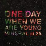 Mineral - One Day When We Are Young