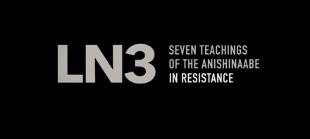 LN3: Seven Teachings of the Anishinaabe in Resistance