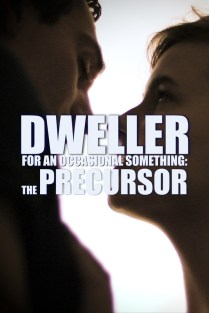 Dweller for an Occasional Something: The Precursor