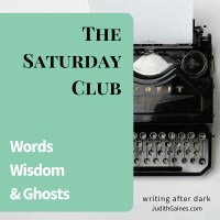 Words, Wisdom & Ghosts: Writing Advice From The Saturday Club