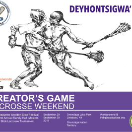 Deyhontsigwa'ehs - The Creator's Game, Lacrosse 2018