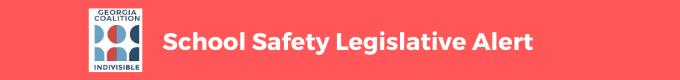 Indivisible Georgia Coalition - School Safety Legislative Alert –2T