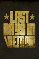 Nonton Last Days in Vietnam (2014) Subtitle Indonesia Terbaru Download Streaming Online Gratis
