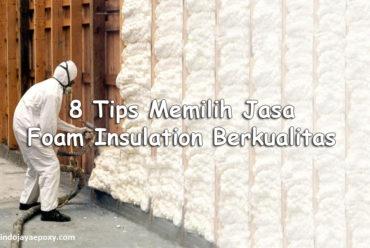 8 Tips Memilih Jasa Foam Insulation Berkualitas