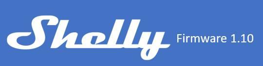 Shelly, disponibile la versione 1.10 del firmware