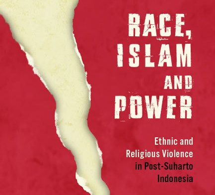 Race, Islam and Power: Ethnic and Religious Violence in Post-Suharto Indonesia by Andreas Harsono
