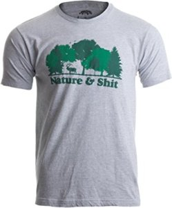 unisex, mens, womens, nature and shit, funny tshirt, camping, backpacking, hiking
