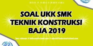 Soal UKK JurusanTeknik Konstruksi Baja TKB 2019 LANS ROHMAN INDO SMART SCHOOL