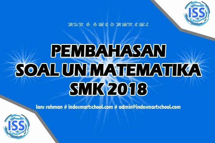 Pembahasan Soal UN Matematika SMK 2018 2019 Lans Rohman Indo Smart School