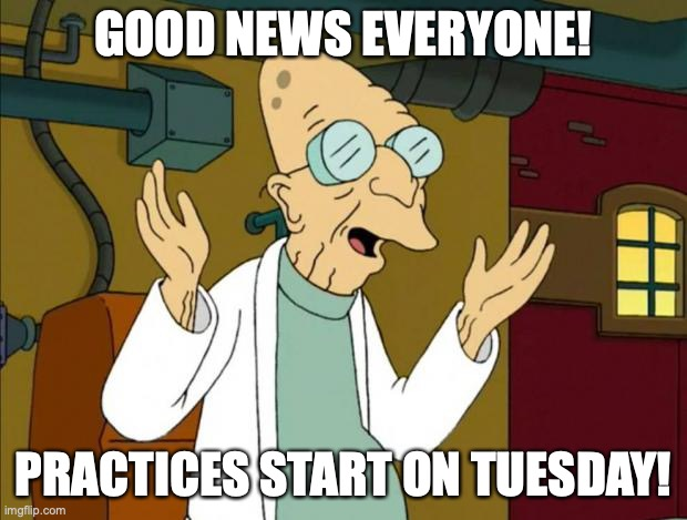 Good News Everyone! Practices starts on Tuesday!