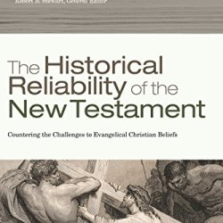 The Historical Reliability of the New Testament: Countering the Challenges