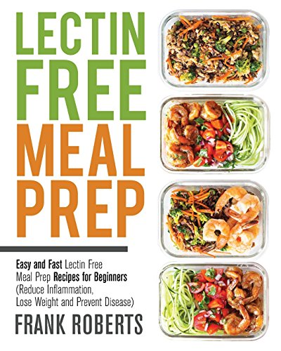 Lectin Free Meal Prep: Easy and Fast Lectin Free Meal Prep Recipes for Beginners