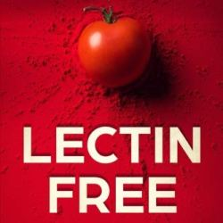 Lectin Free Diet: The Hidden Toxin That Is Causing Your Autoimmune Diseases