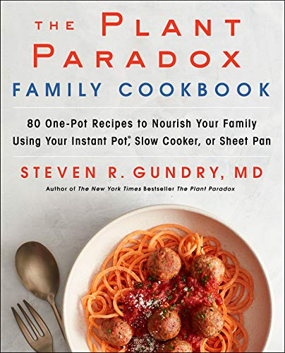 The Plant Paradox Family Cookbook: 80 One-Pot Recipes to Nourish