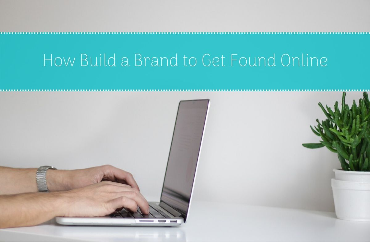 How to Build a Brand to Get Found Online