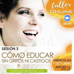 TALLER ONLINE DISCIPLINA POSITIVA 4ª EDICIÓN - S3 - CÓMO EDUCAR SIN GRITOS NI CASTIGOS
