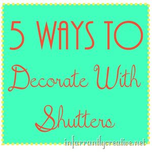 5 Ways to Decorate with Shutters