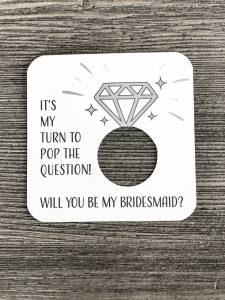 It's my turn to pop the question! Will you be my bridesmaid?
