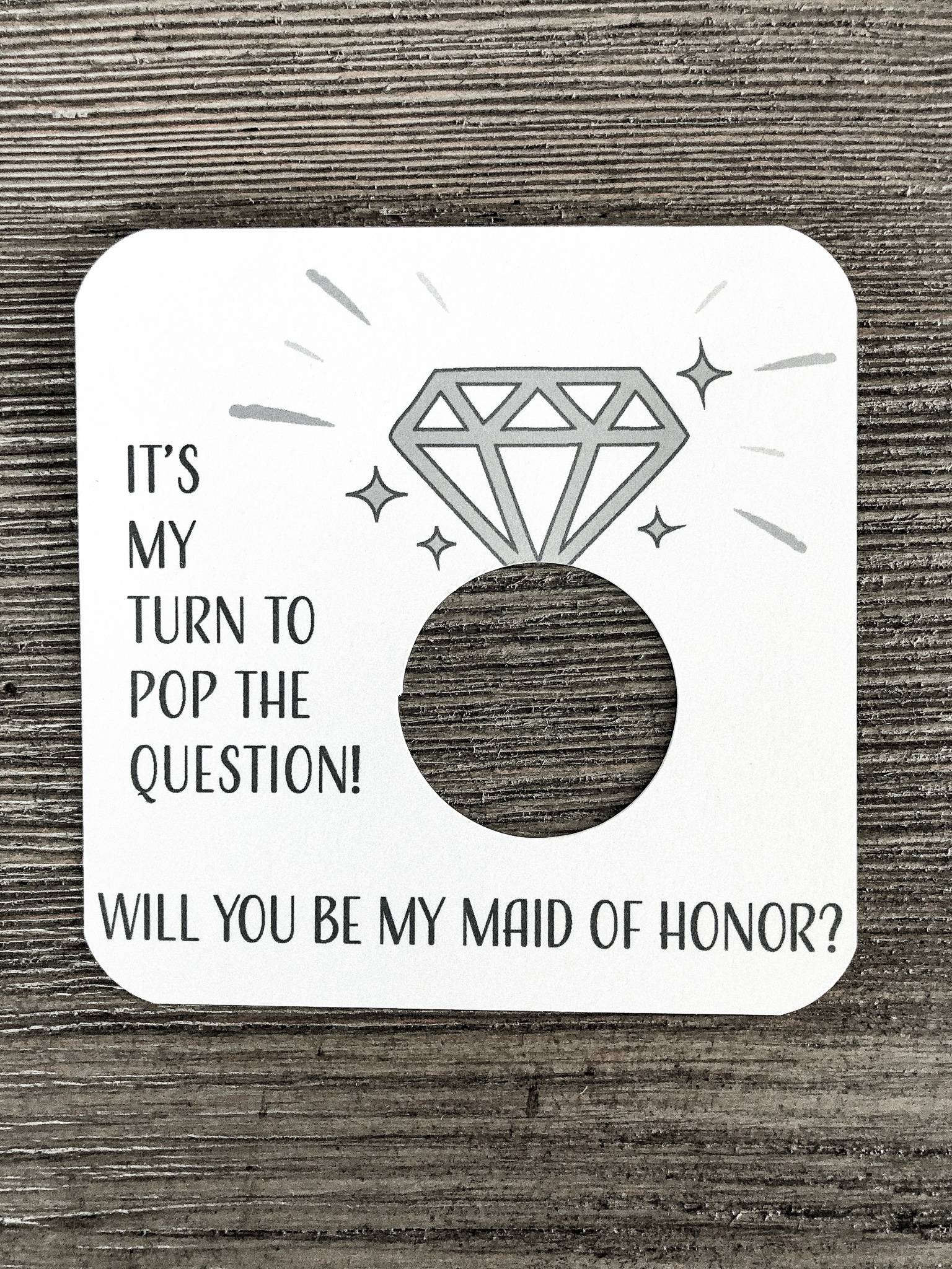 It's my turn to pop the question! Will you be my maid of honor?