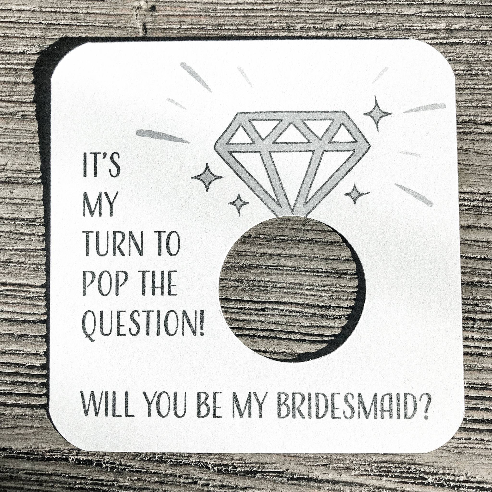 It's my turn to pop the question! Will you be my bridesmaid? Plain white Card stock