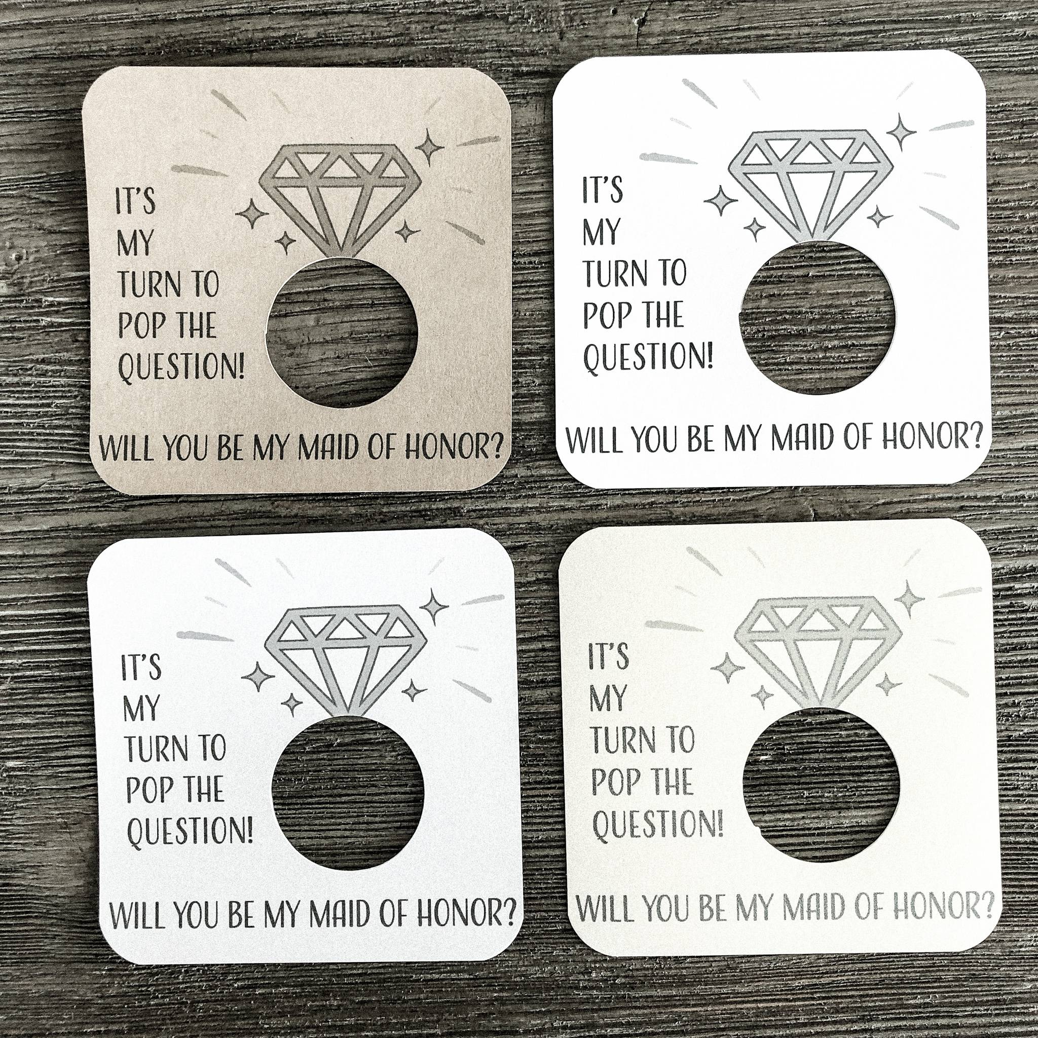 It's my turn to pop the question! Will you be my maid of honor? Card stock