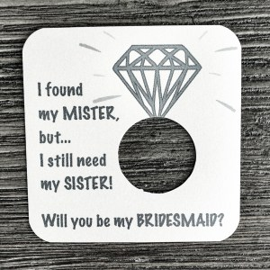 I found my mister, but I still need my sister! Will you be my maid of bridesmaid? Shimmer white gold cardstock