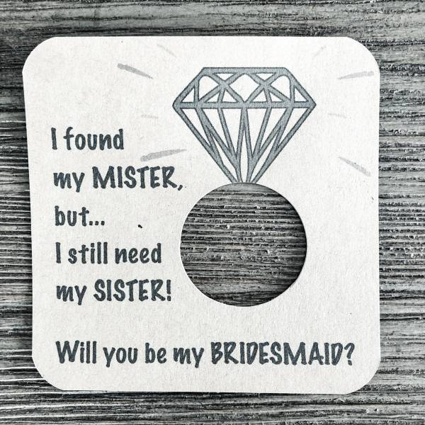 I found my mister, but I still need my sister! Will you be my maid of bridesmaid? Kraft brown cardstock