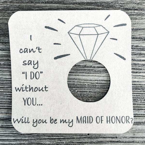 I can't say I do without you... Will you be my maid of honor? Kraft brown cardstock