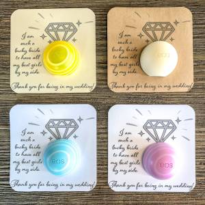 I am such a lucky bride to have all my best girls by my side. Thank you for being in my wedding! Card stock and EOS lip balms