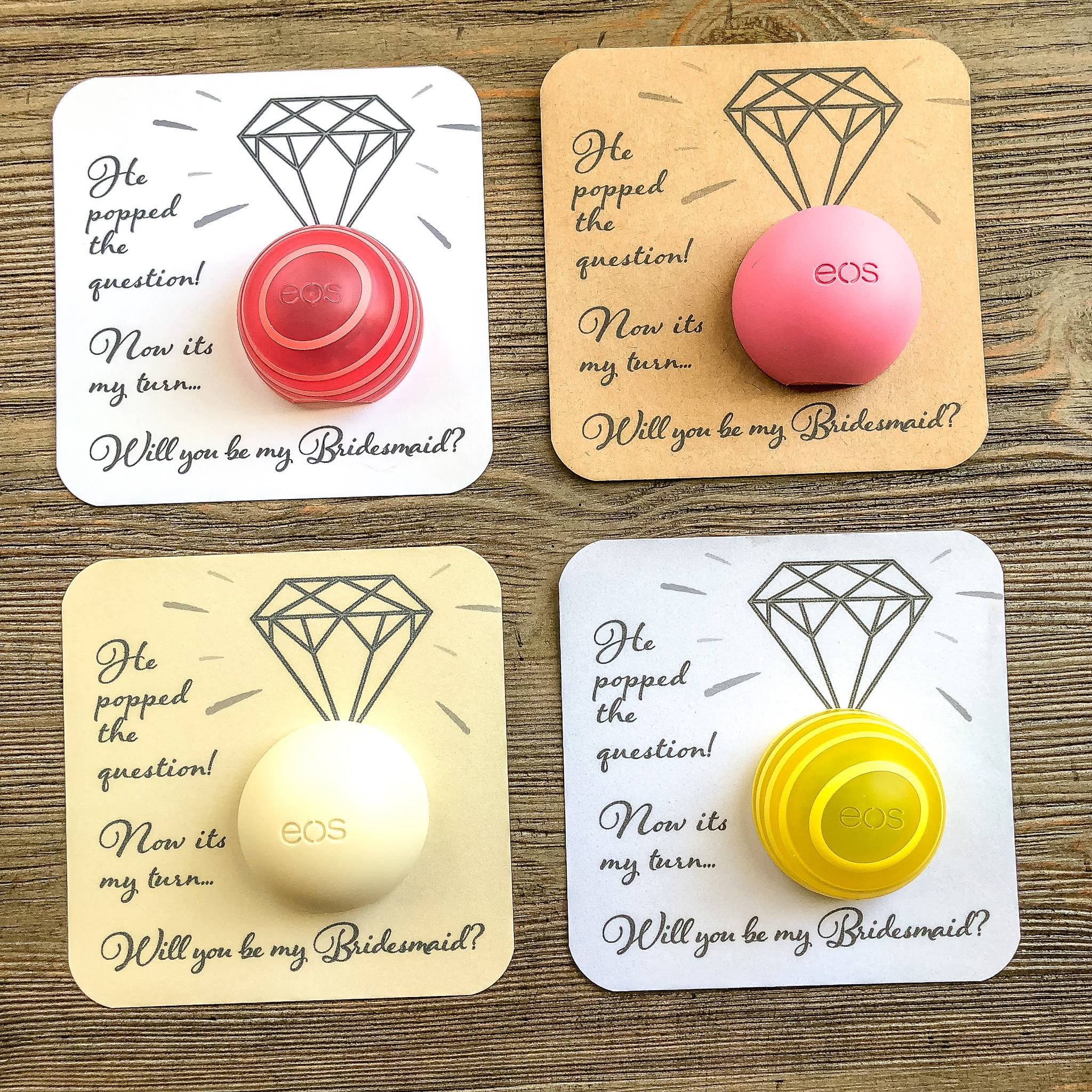 He popped the questions! Now its my turn... Will you my my bridesmaid card stock and EOS lip balm