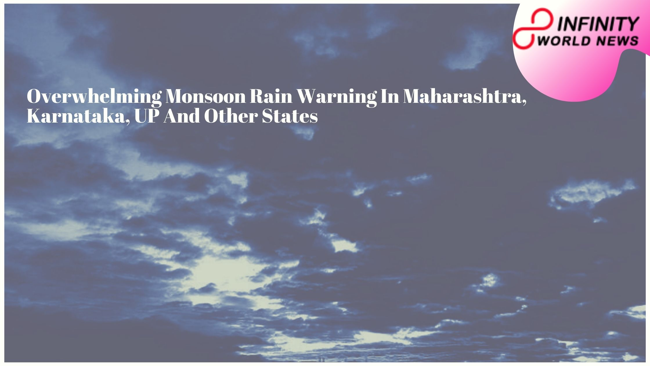 Overwhelming Monsoon Rain Warning In Maharashtra, Karnataka, UP And Other States