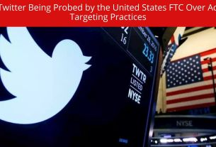 Twitter Being Probed by the United States FTC Over Ad Targeting Practices