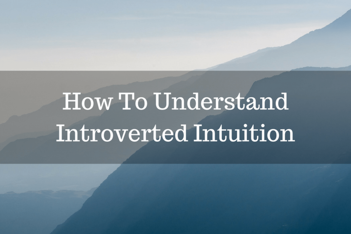 How To Understand Introverted Intuition