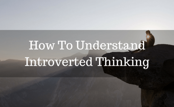 How To Understand Introverted Thinking