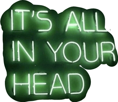 green neon sign says it's all in your head