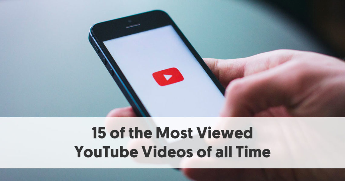 15 of the Most Viewed YouTube Videos of all Time Updated