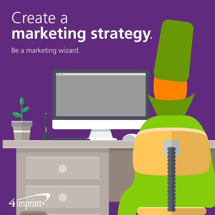 Create a Marketing Strategy—Be a marketing wizard.