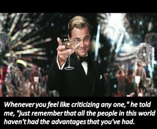 「每當你要批評別人,」他告訴我,「要記住,世上不是每個人都有你這麼好的條件。」 --大亨小傳|Gatsby