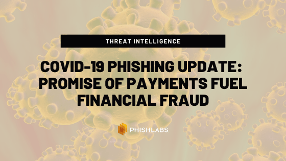 COVID-19 Phishing Update: Promise of Payments Fuel Financial Fraud