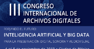 III Congreso Internacional de Archivos Digitales. Forjando el futuro: inteligencia artificial y big data para la preservación digital sonora y audiovisual