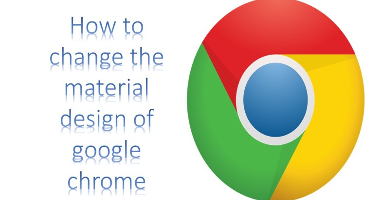 How to change the material design of google chrome