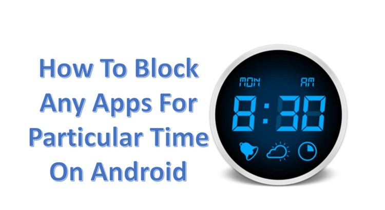 How To Block Any Apps For Particular Time On Android -infogalaxy.in