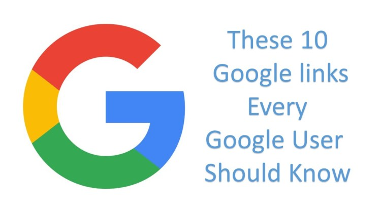 These 10 Google Links Every Google User Should Know