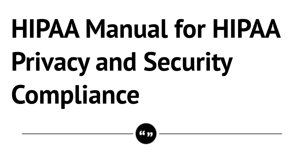 HIPAA Manual for HIPAA Privacy and Security Compliance by