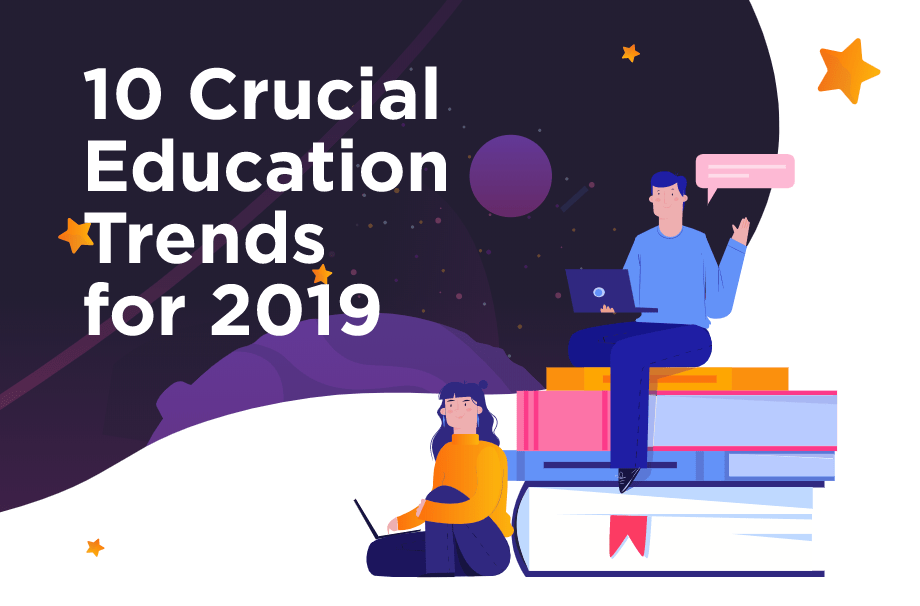 10 Crucial Educational Trends for 2019