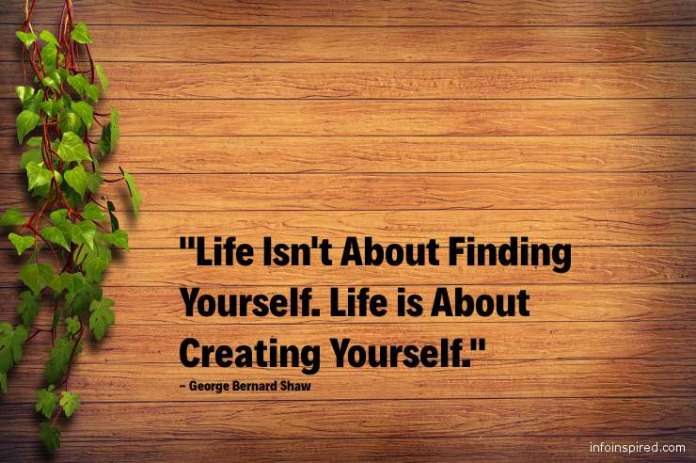 15 WhatsApp DP - LIFE ISN'T ABOUT FINDING YOURSELF. LIFE IS ABOUT CREATING YOURSELF